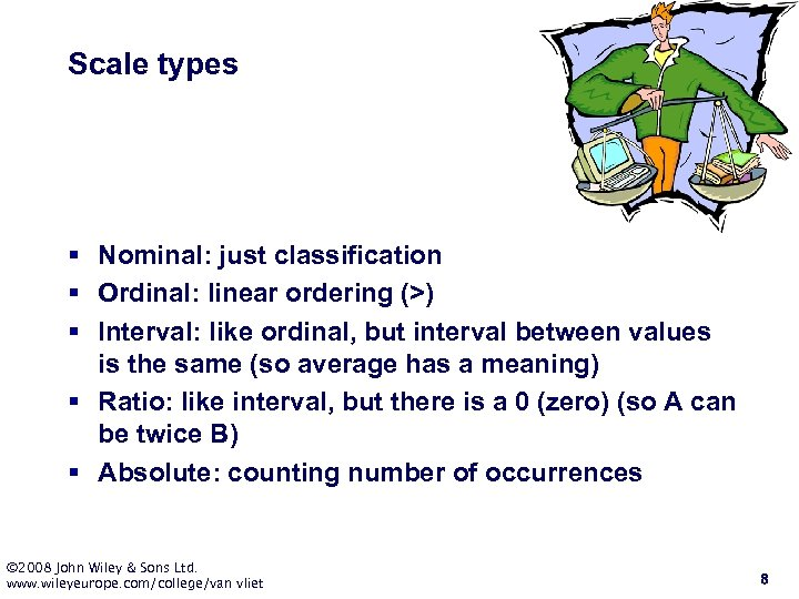 Scale types § Nominal: just classification § Ordinal: linear ordering (>) § Interval: like