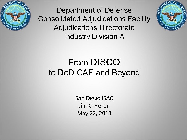 Department of Defense Consolidated Adjudications Facility Adjudications Directorate Industry Division A From DISCO to