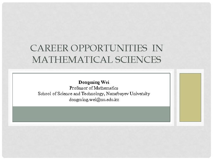 CAREER OPPORTUNITIES IN MATHEMATICAL SCIENCES Dongming Wei Professor of Mathematics School of Science and