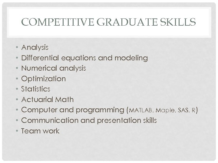COMPETITIVE GRADUATE SKILLS • • • Analysis Differential equations and modeling Numerical analysis Optimization