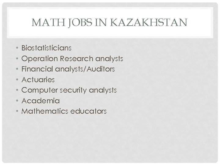 MATH JOBS IN KAZAKHSTAN • • Biostatisticians Operation Research analysts Financial analysts/Auditors Actuaries Computer