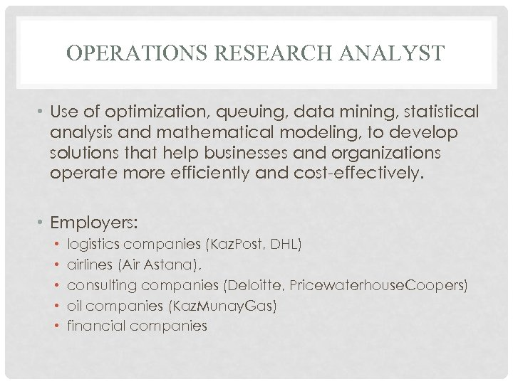 OPERATIONS RESEARCH ANALYST • Use of optimization, queuing, data mining, statistical analysis and mathematical