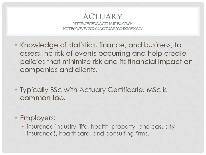 ACTUARY HTTP: //WWW. ACTUARIES. ORG/ HTTP: //WWW. BEANACTUARY. ORG/WHAT/ • Knowledge of statistics, finance,