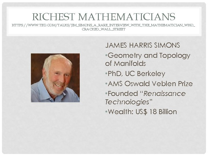 RICHEST MATHEMATICIANS HTTPS: //WWW. TED. COM/TALKS/JIM_SIMONS_A_RARE_INTERVIEW_WITH_THE_MATHEMATICIAN_WHO_ CRACKED_WALL_STREET JAMES HARRIS SIMONS • Geometry and Topology