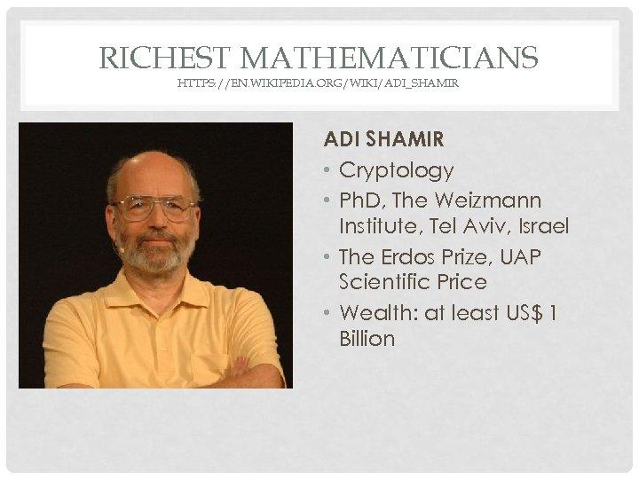 RICHEST MATHEMATICIANS HTTPS: //EN. WIKIPEDIA. ORG/WIKI/ADI_SHAMIR ADI SHAMIR • Cryptology • Ph. D, The