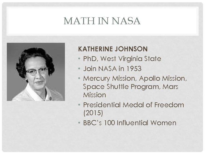 MATH IN NASA KATHERINE JOHNSON • Ph. D, West Virginia State • Join NASA