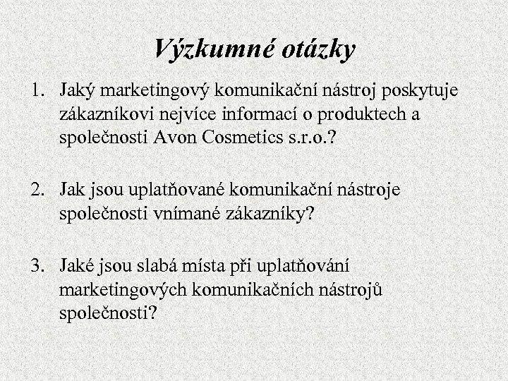 Výzkumné otázky 1. Jaký marketingový komunikační nástroj poskytuje zákazníkovi nejvíce informací o produktech a
