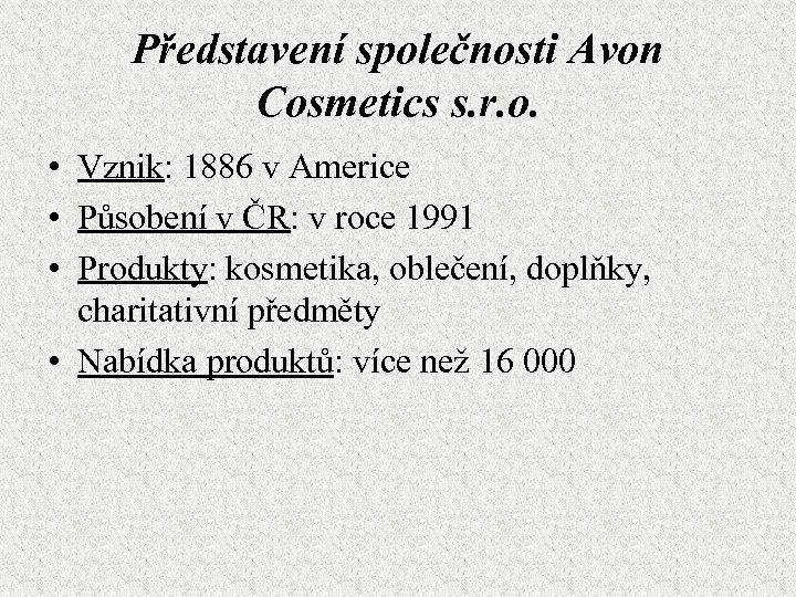 Představení společnosti Avon Cosmetics s. r. o. • Vznik: 1886 v Americe • Působení