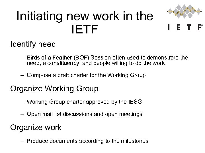Initiating new work in the IETF Identify need – Birds of a Feather (BOF)