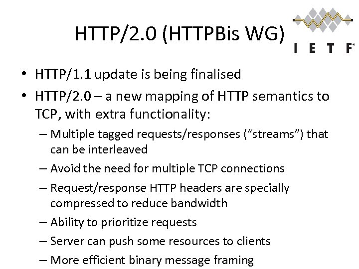 HTTP/2. 0 (HTTPBis WG) • HTTP/1. 1 update is being finalised • HTTP/2. 0