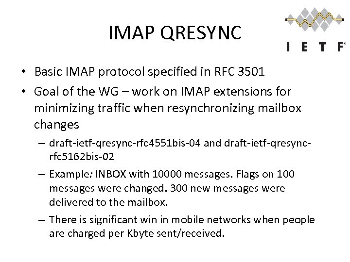 IMAP QRESYNC • Basic IMAP protocol specified in RFC 3501 • Goal of the