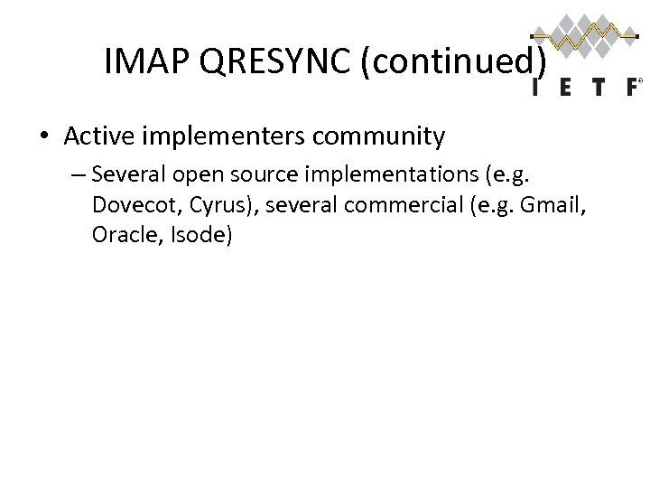 IMAP QRESYNC (continued) • Active implementers community – Several open source implementations (e. g.