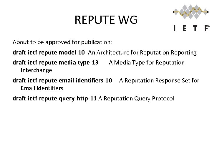 REPUTE WG About to be approved for publication: draft-ietf-repute-model-10 An Architecture for Reputation Reporting
