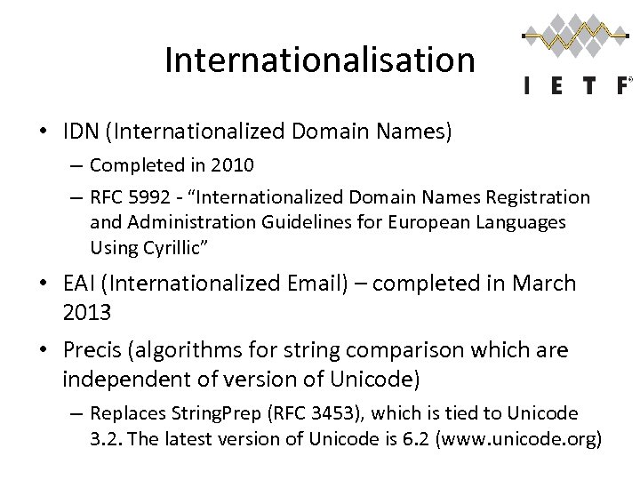 Internationalisation • IDN (Internationalized Domain Names) – Completed in 2010 – RFC 5992 -