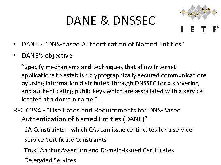 "DANE & DNSSEC • DANE - ""DNS-based Authentication of Named Entities"" • DANE's objective:"