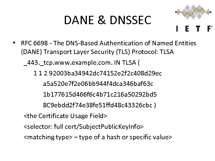 DANE & DNSSEC • RFC 6698 - The DNS-Based Authentication of Named Entities (DANE)