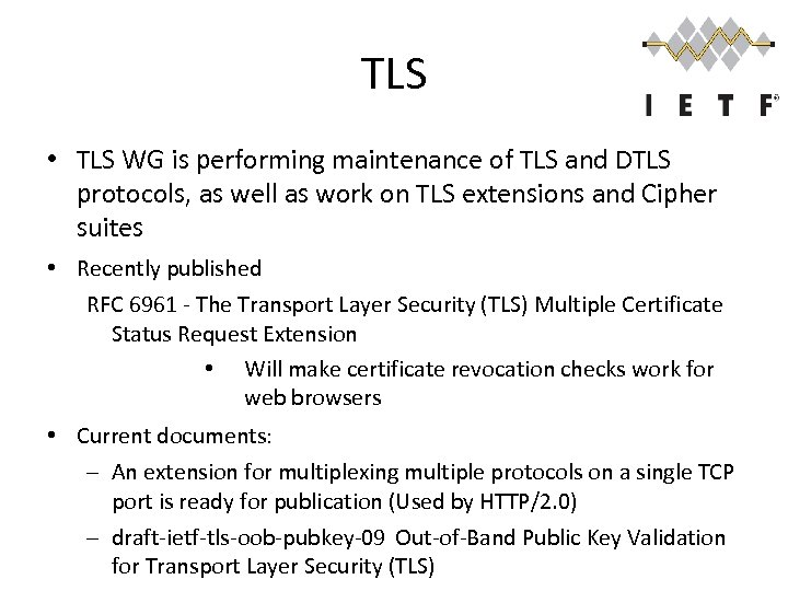 TLS • TLS WG is performing maintenance of TLS and DTLS protocols, as well