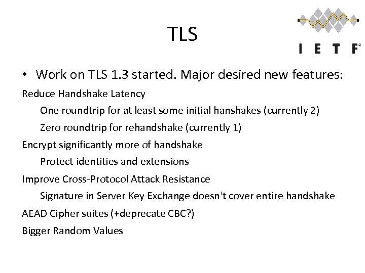TLS • Work on TLS 1. 3 started. Major desired new features: Reduce Handshake