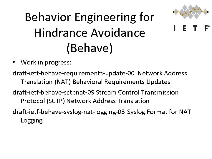 Behavior Engineering for Hindrance Avoidance (Behave) • Work in progress: draft-ietf-behave-requirements-update-00 Network Address Translation