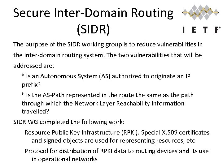 Secure Inter-Domain Routing (SIDR) The purpose of the SIDR working group is to reduce