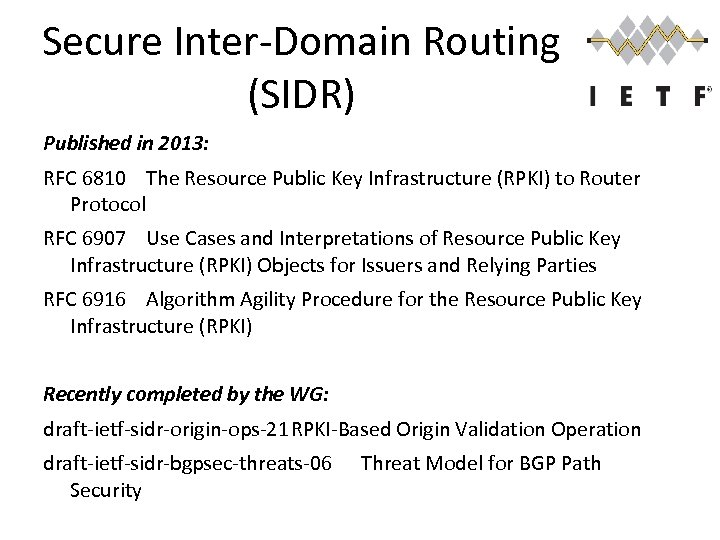 Secure Inter-Domain Routing (SIDR) Published in 2013: RFC 6810 The Resource Public Key Infrastructure