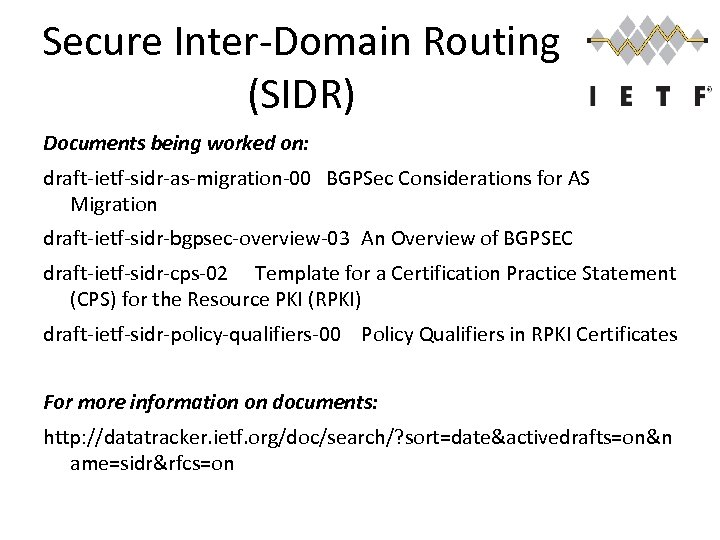 Secure Inter-Domain Routing (SIDR) Documents being worked on: draft-ietf-sidr-as-migration-00 BGPSec Considerations for AS Migration