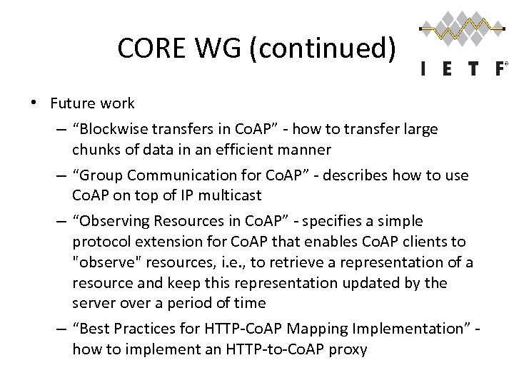 """CORE WG (continued) • Future work – """"Blockwise transfers in Co. AP"""" - how"""