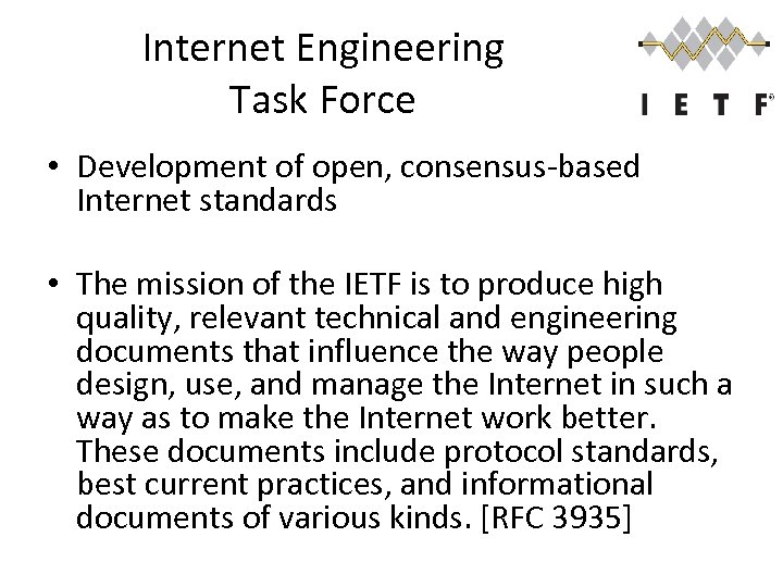 Internet Engineering Task Force • Development of open, consensus-based Internet standards • The mission