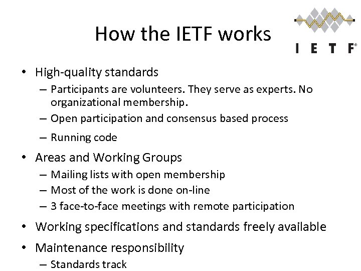 How the IETF works • High-quality standards – Participants are volunteers. They serve as
