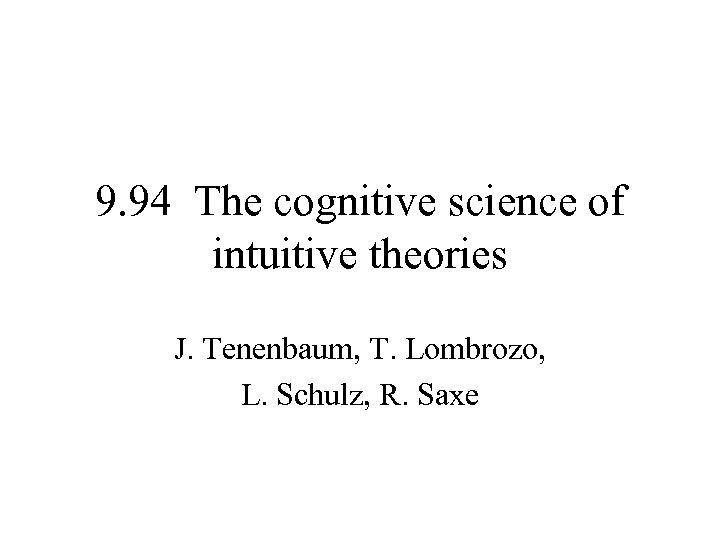 9. 94 The cognitive science of intuitive theories J. Tenenbaum, T. Lombrozo, L. Schulz,