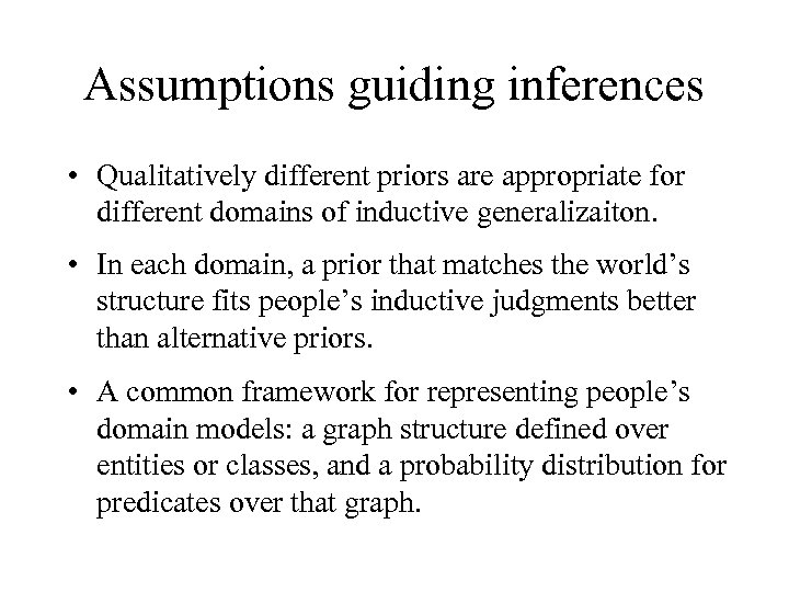 Assumptions guiding inferences • Qualitatively different priors are appropriate for different domains of inductive