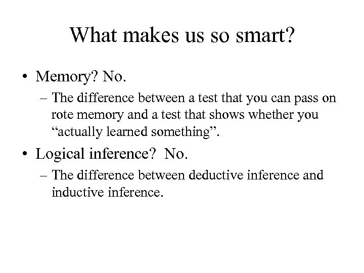 What makes us so smart? • Memory? No. – The difference between a test
