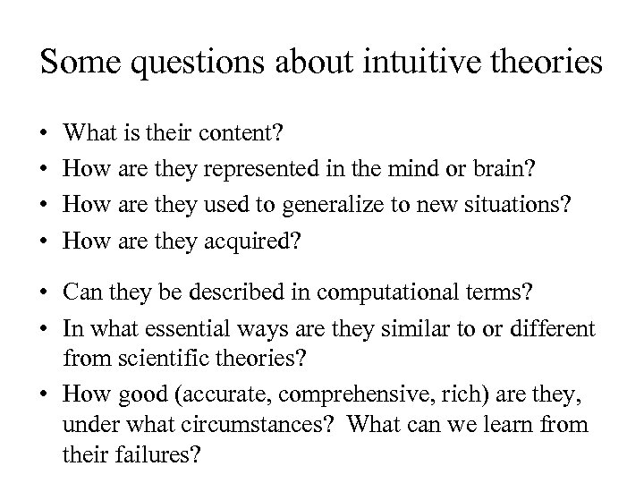 Some questions about intuitive theories • • What is their content? How are they