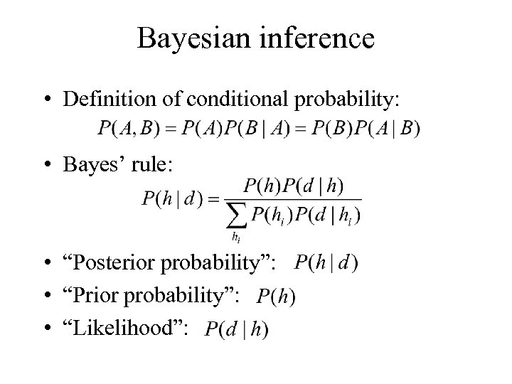 """Bayesian inference • Definition of conditional probability: • Bayes' rule: • """"Posterior probability"""": •"""