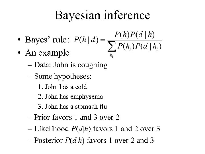 Bayesian inference • Bayes' rule: • An example – Data: John is coughing –