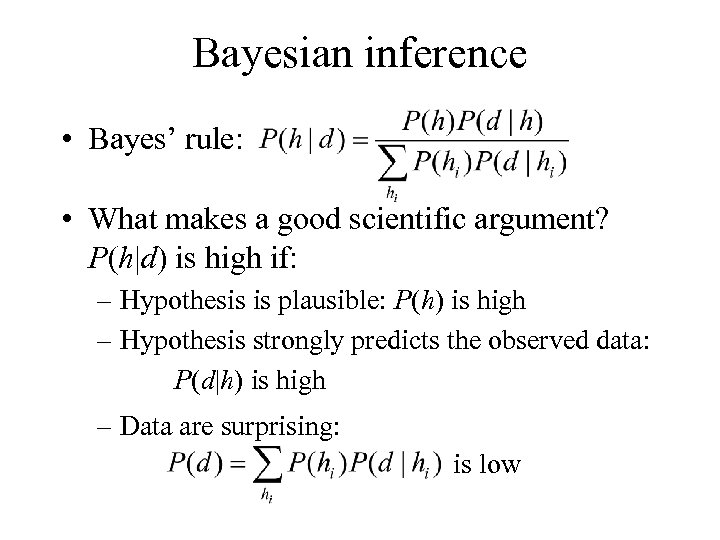 Bayesian inference • Bayes' rule: • What makes a good scientific argument? P(h|d) is
