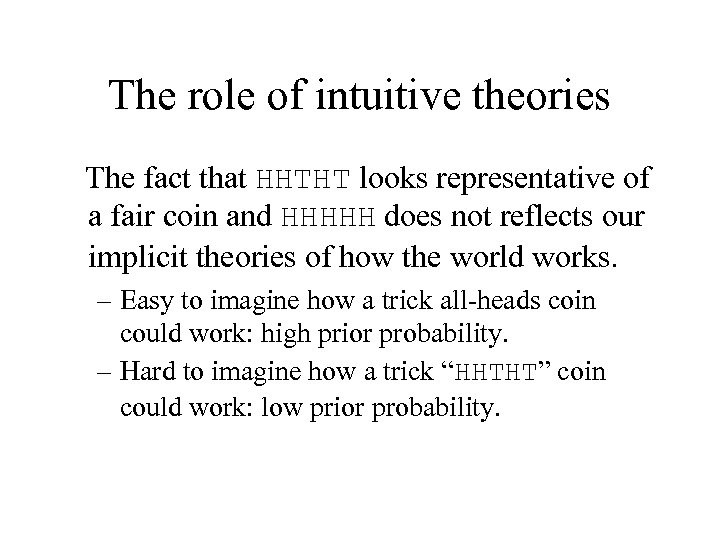 The role of intuitive theories The fact that HHTHT looks representative of a fair
