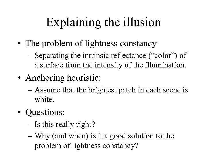 Explaining the illusion • The problem of lightness constancy – Separating the intrinsic reflectance