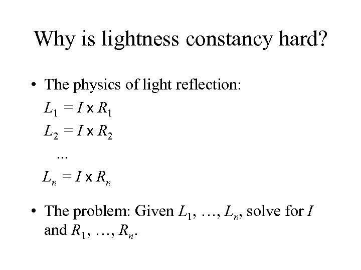 Why is lightness constancy hard? • The physics of light reflection: L 1 =