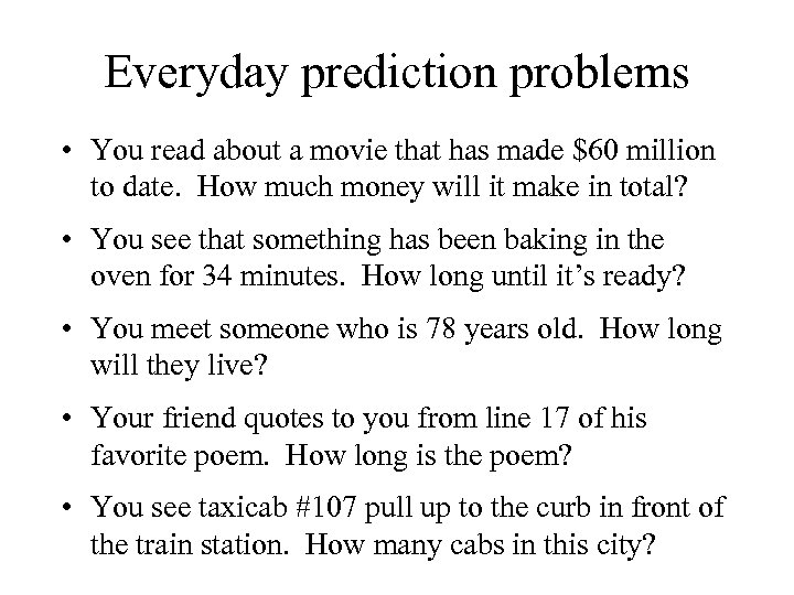 Everyday prediction problems • You read about a movie that has made $60 million