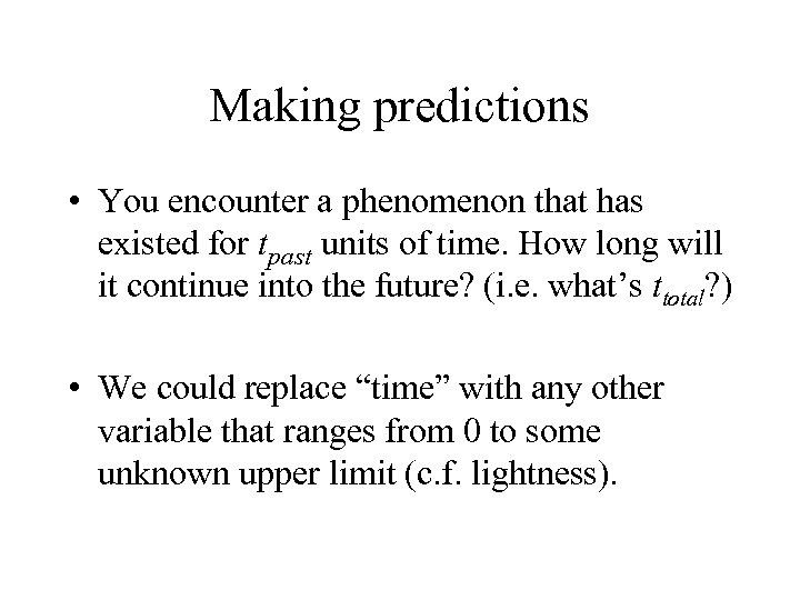 Making predictions • You encounter a phenomenon that has existed for tpast units of