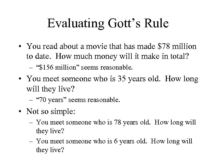 Evaluating Gott's Rule • You read about a movie that has made $78 million