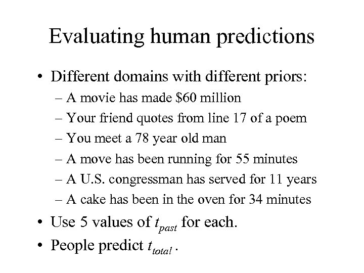 Evaluating human predictions • Different domains with different priors: – A movie has made