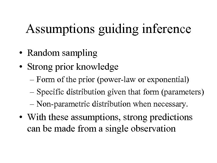 Assumptions guiding inference • Random sampling • Strong prior knowledge – Form of the