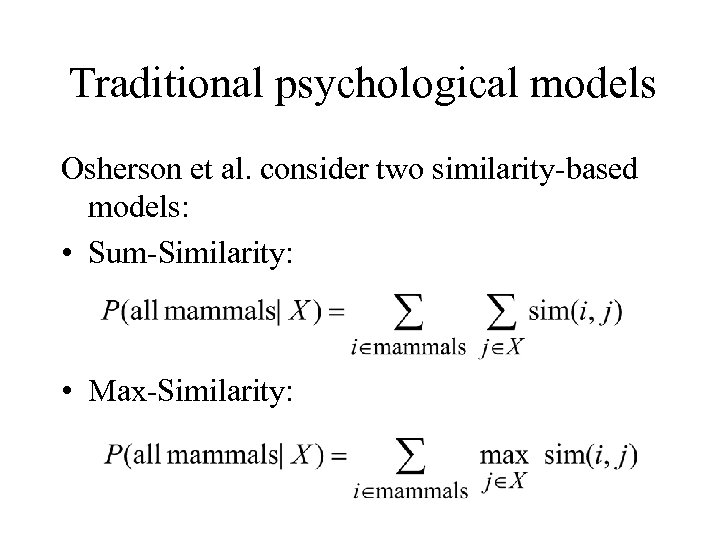 Traditional psychological models Osherson et al. consider two similarity-based models: • Sum-Similarity: • Max-Similarity: