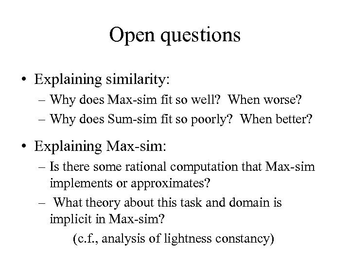Open questions • Explaining similarity: – Why does Max-sim fit so well? When worse?