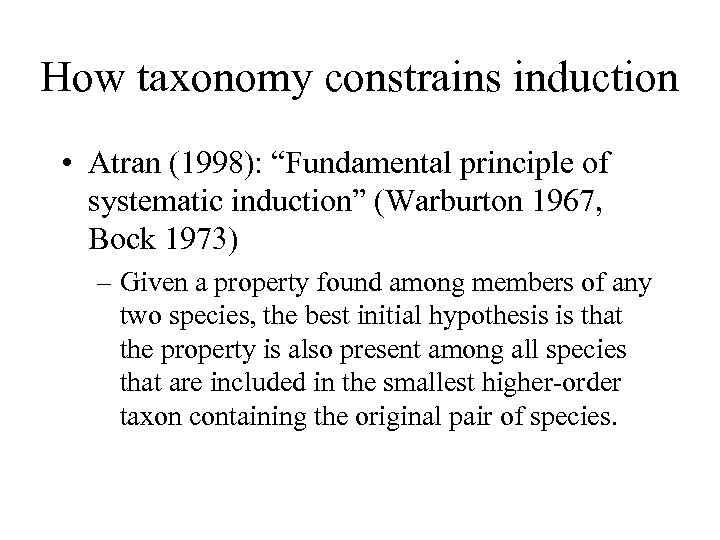 """How taxonomy constrains induction • Atran (1998): """"Fundamental principle of systematic induction"""" (Warburton 1967,"""