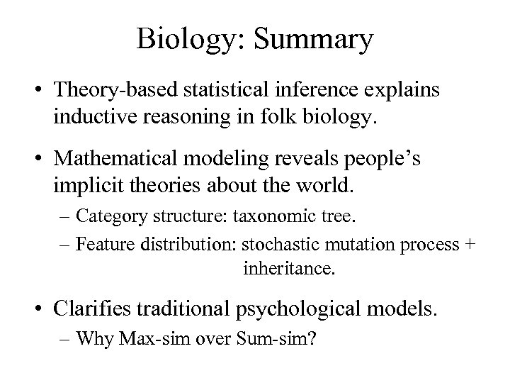 Biology: Summary • Theory-based statistical inference explains inductive reasoning in folk biology. • Mathematical