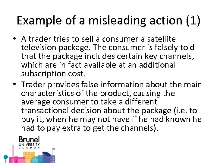 Example of a misleading action (1) • A trader tries to sell a consumer
