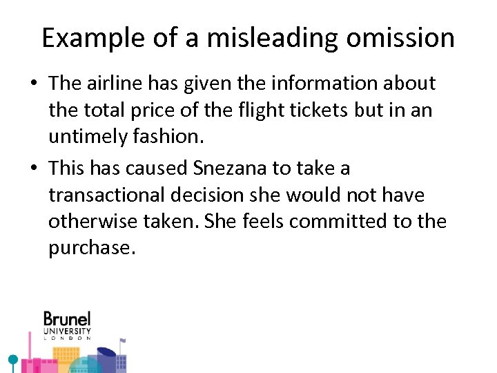 Example of a misleading omission • The airline has given the information about the